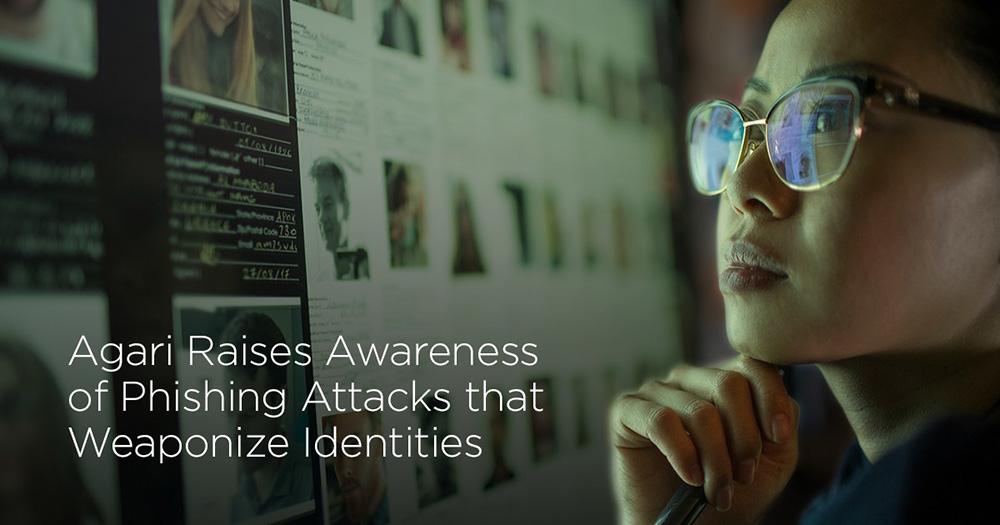 Agari Raises Awareness of Phishing Attacks that Weaponize Identities