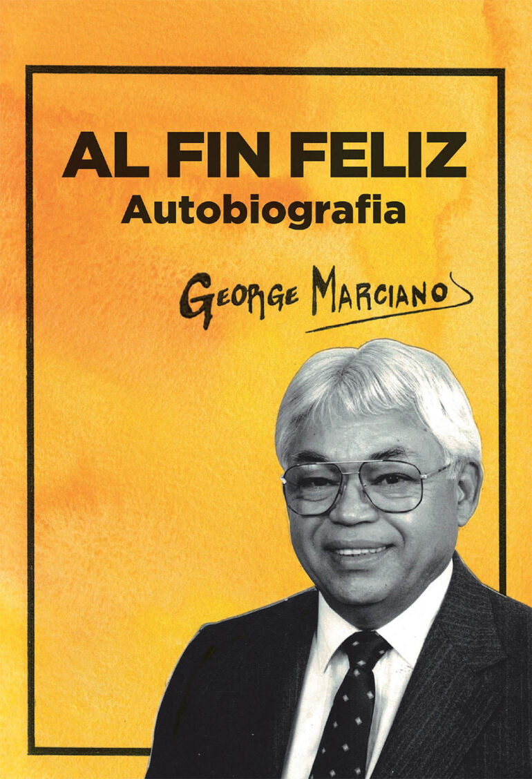 George Marciano's New Book Al Fin Feliz: Vivid Memoir of the Author's Graceful, Well-Lived Life
